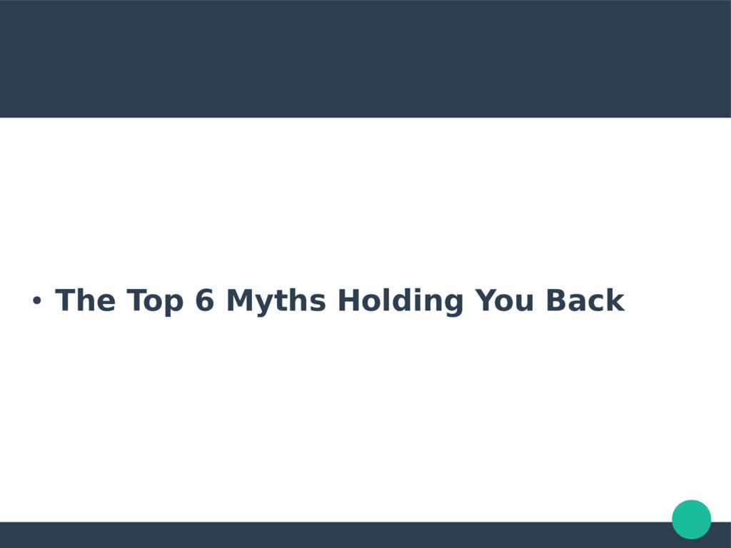 ● The Top 6 Myths Holding You Back