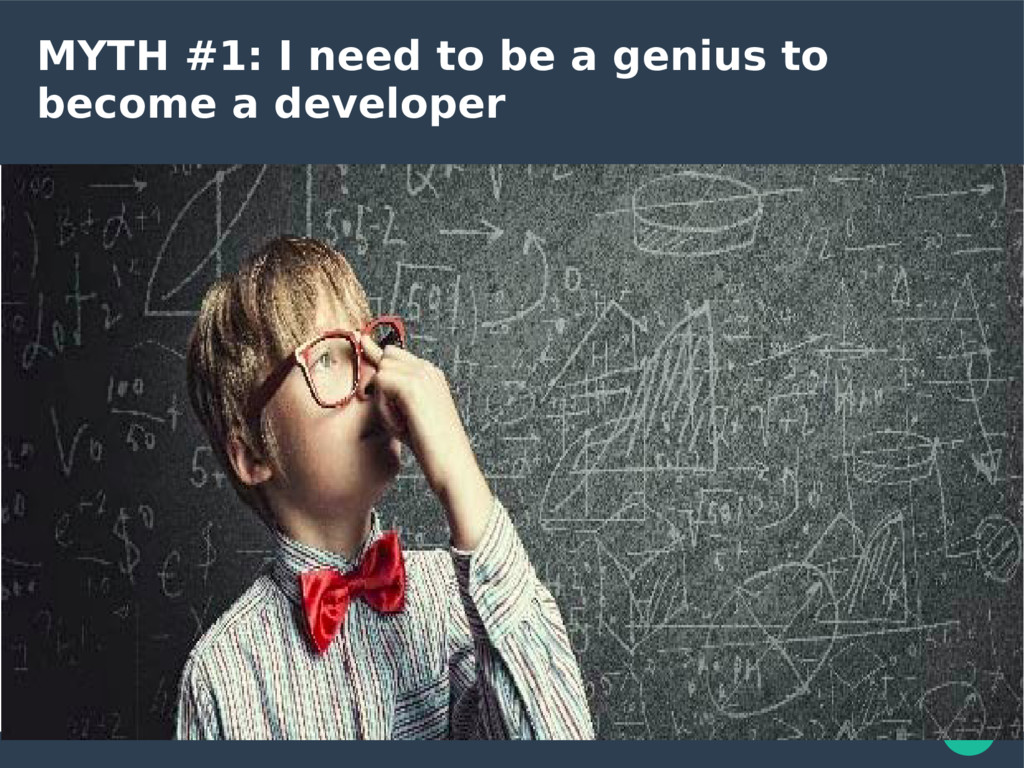 MYTH #1: I need to be a genius to become a deve...