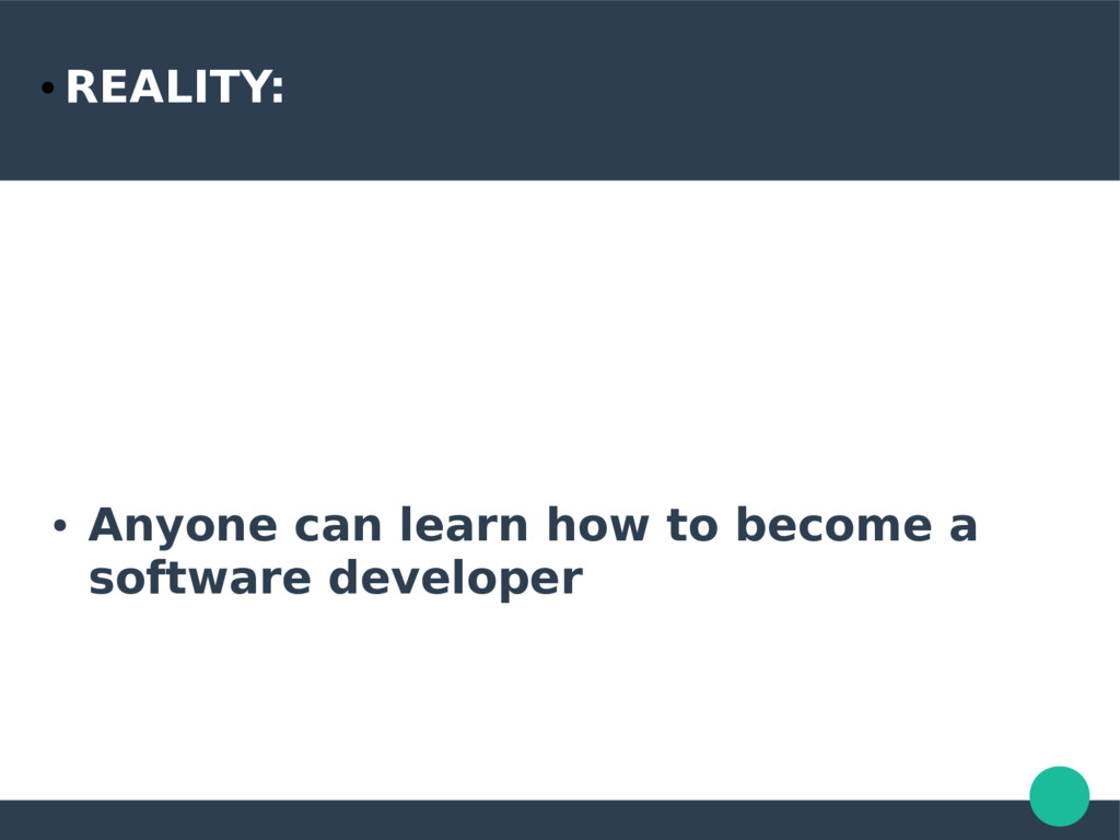● REALITY: ● Anyone can learn how to become a s...