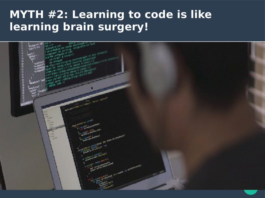 MYTH #2: Learning to code is like learning brai...