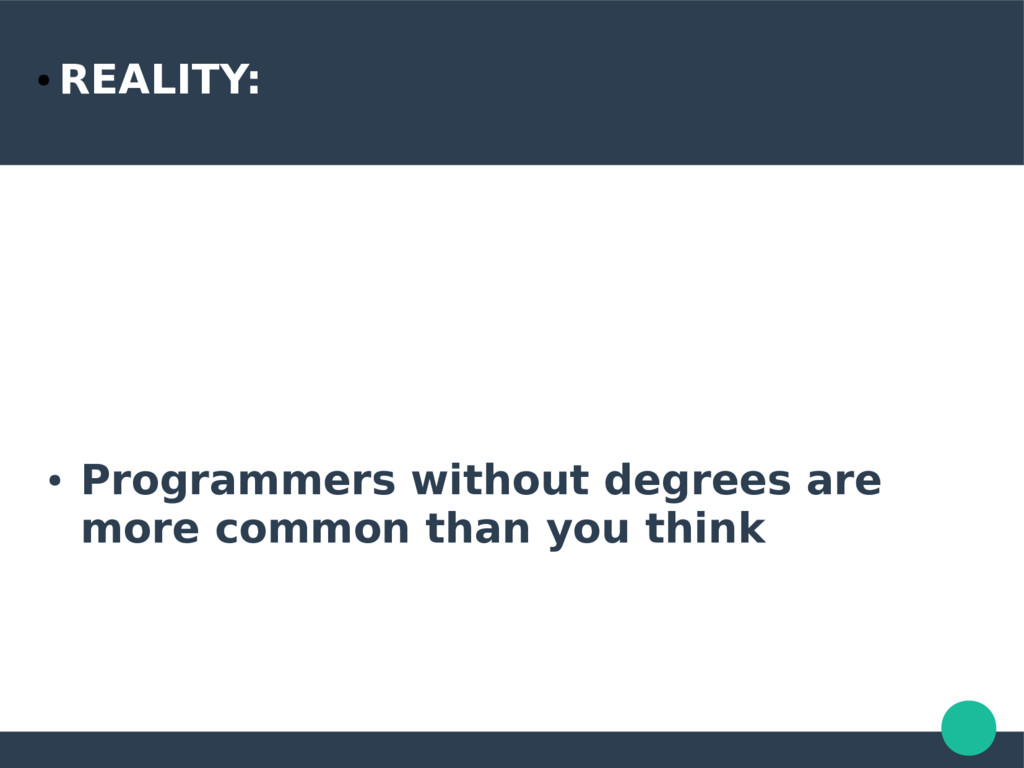 ● REALITY: ● Programmers without degrees are mo...