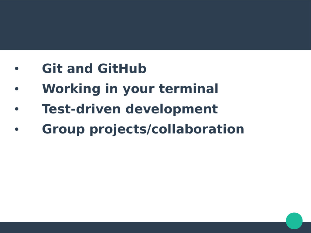 ● Git and GitHub ● Working in your terminal ● T...