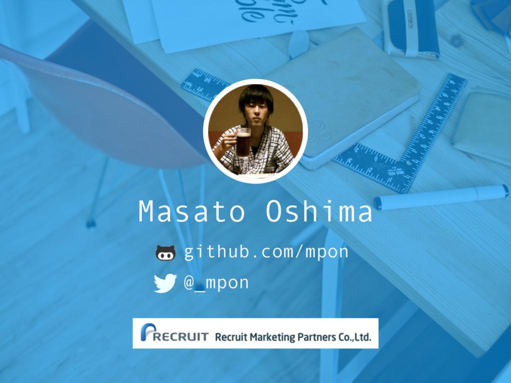 Masato Oshima github.com/mpon @_mpon