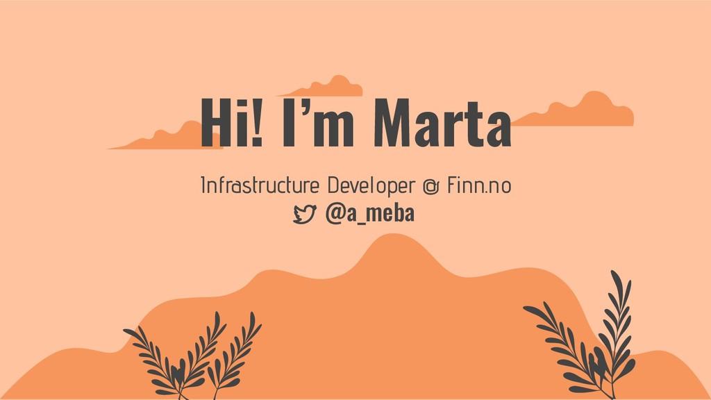 Hi! I'm Marta Infrastructure Developer @ Finn.n...