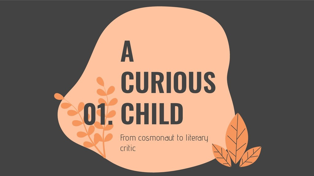 A CURIOUS CHILD From cosmonaut to literary crit...