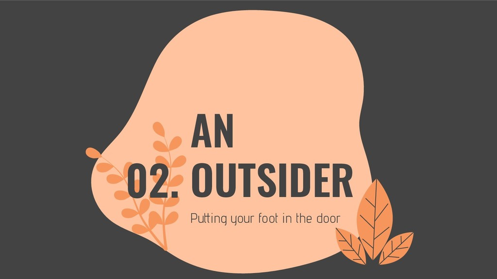 AN OUTSIDER Putting your foot in the door 02.