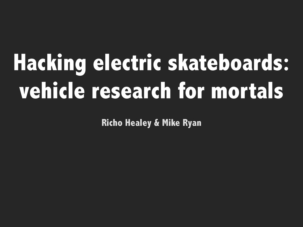 Hacking electric skateboards: vehicle research ...