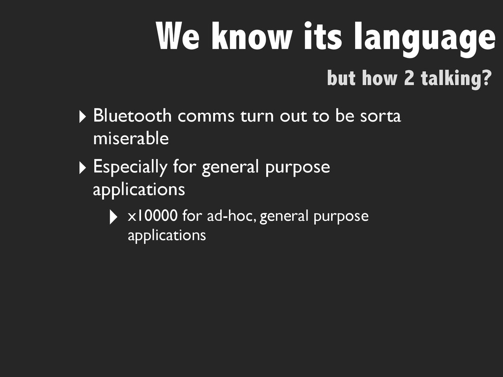 but how 2 talking? We know its language ‣ Bluet...