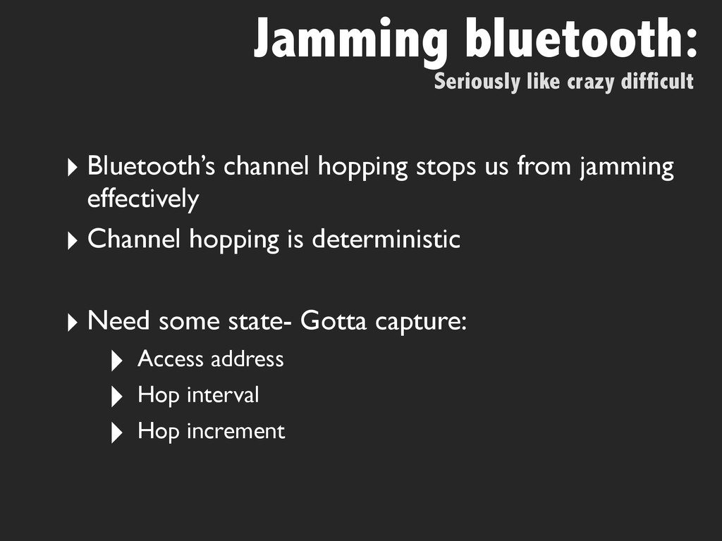 ‣ Bluetooth's channel hopping stops us from jam...