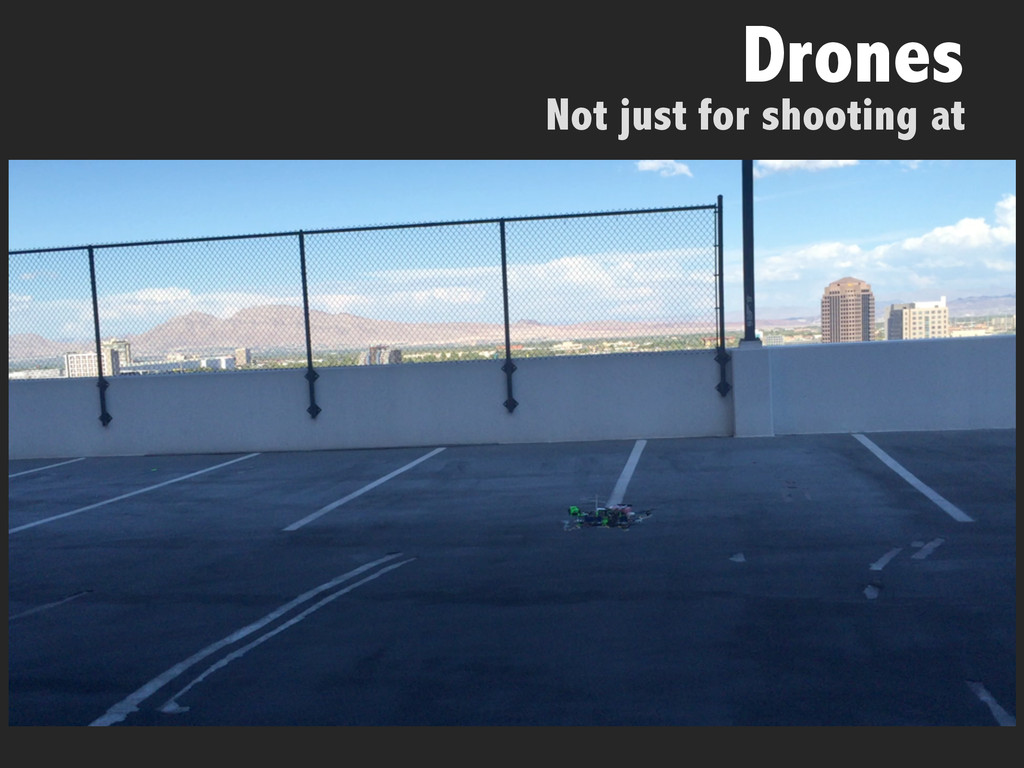 Not just for shooting at Drones