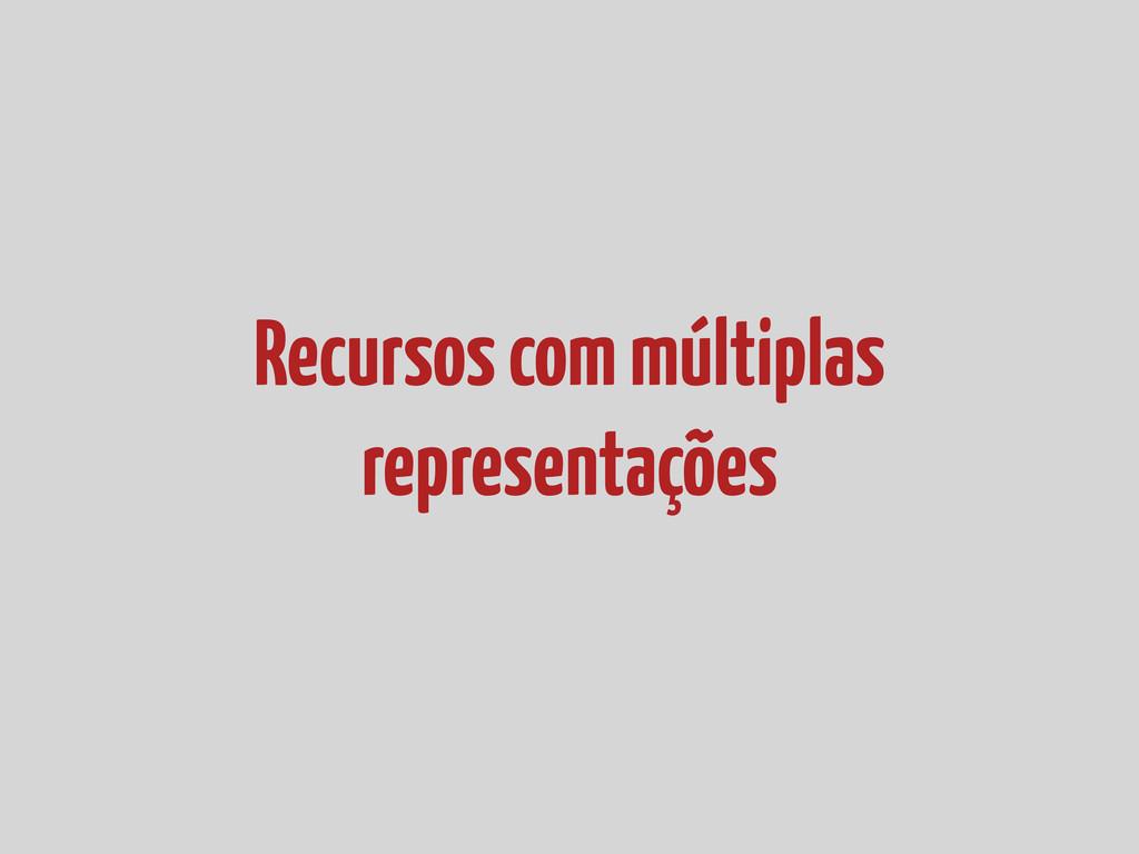 Recursos com múltiplas representações