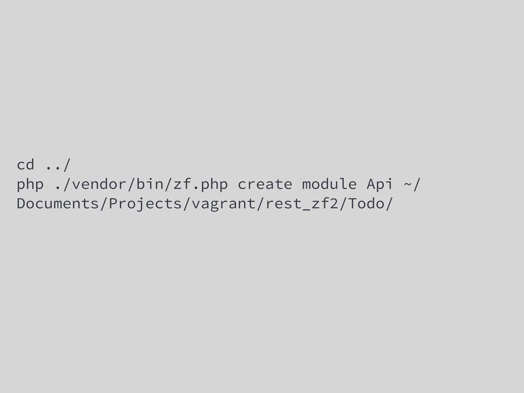cd ../ php ./vendor/bin/zf.php create module Ap...