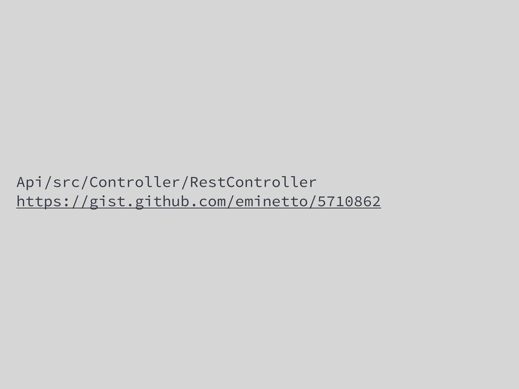 Api/src/Controller/RestController https://gist....