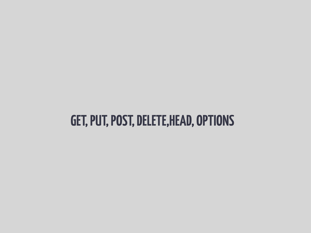 GET, PUT, POST, DELETE,HEAD, OPTIONS