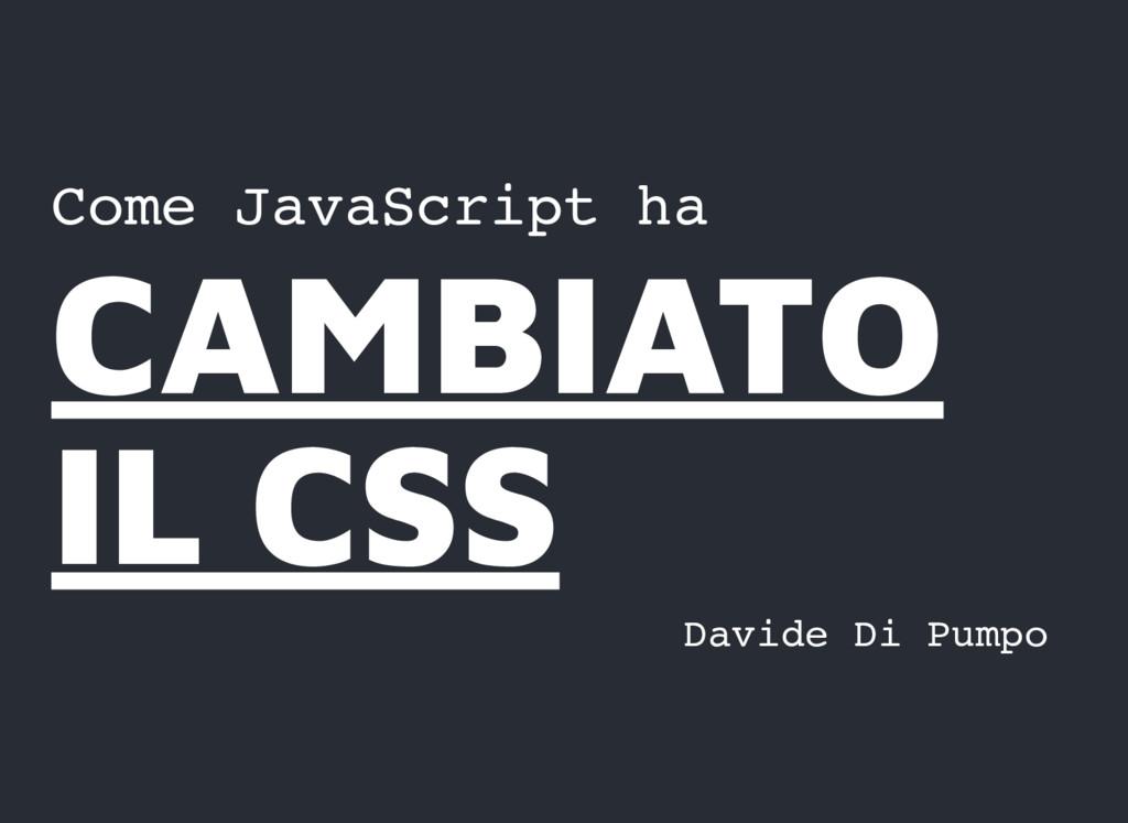 Come JavaScript ha CAMBIATO CAMBIATO IL CSS IL ...
