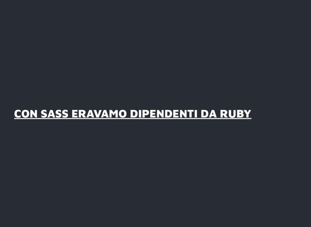 CON SASS ERAVAMO DIPENDENTI DA RUBY CON SASS ER...