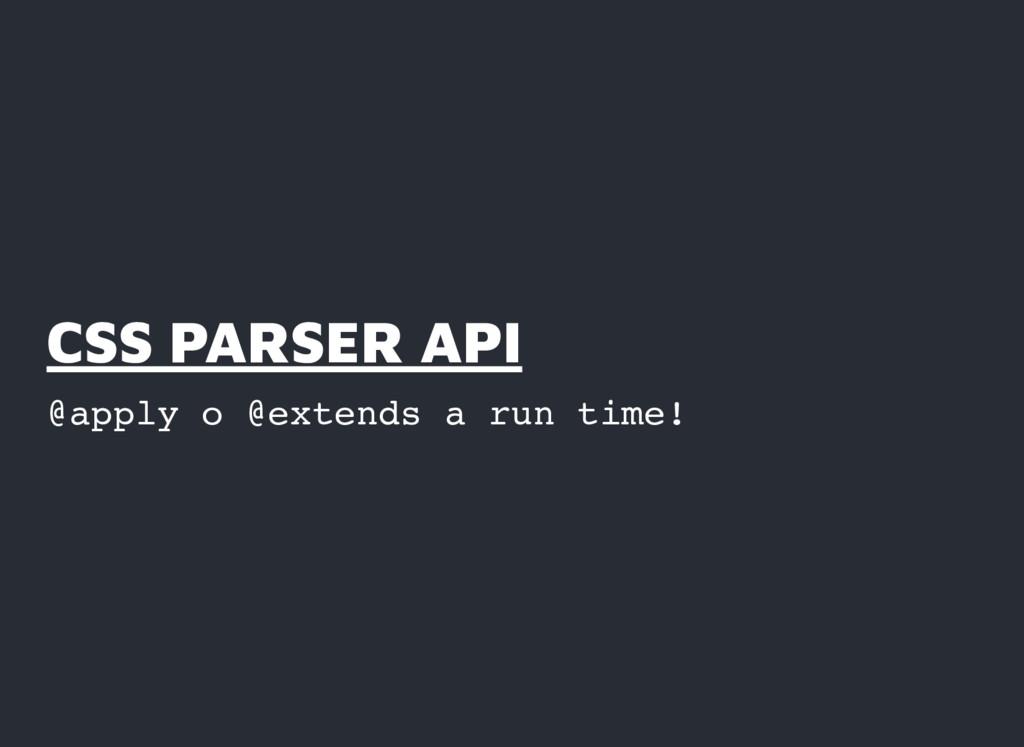 CSS PARSER API CSS PARSER API @apply o @extends...