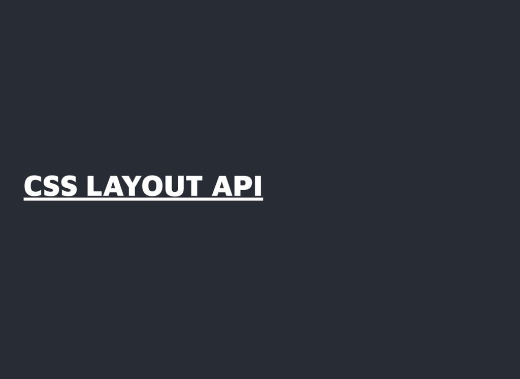 CSS LAYOUT API CSS LAYOUT API