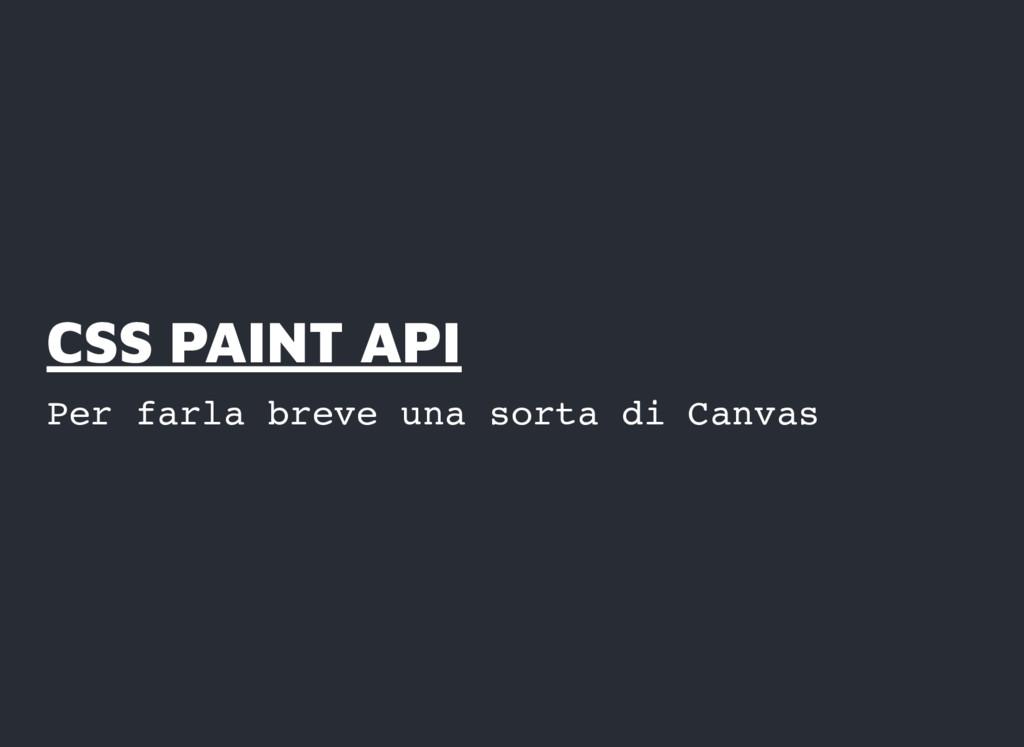 CSS PAINT API CSS PAINT API Per farla breve una...
