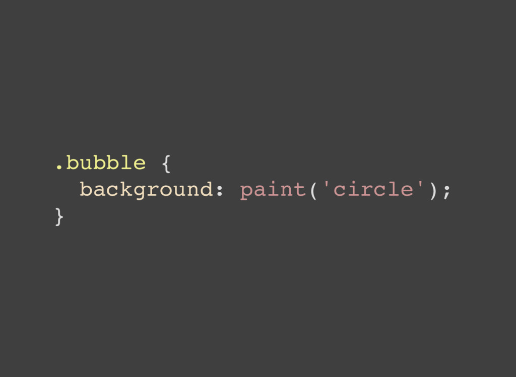 .bubble { background: paint('circle'); }
