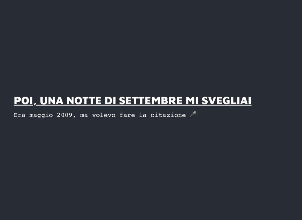POI, UNA NOTTE DI SETTEMBRE MI SVEGLIAI POI, UN...