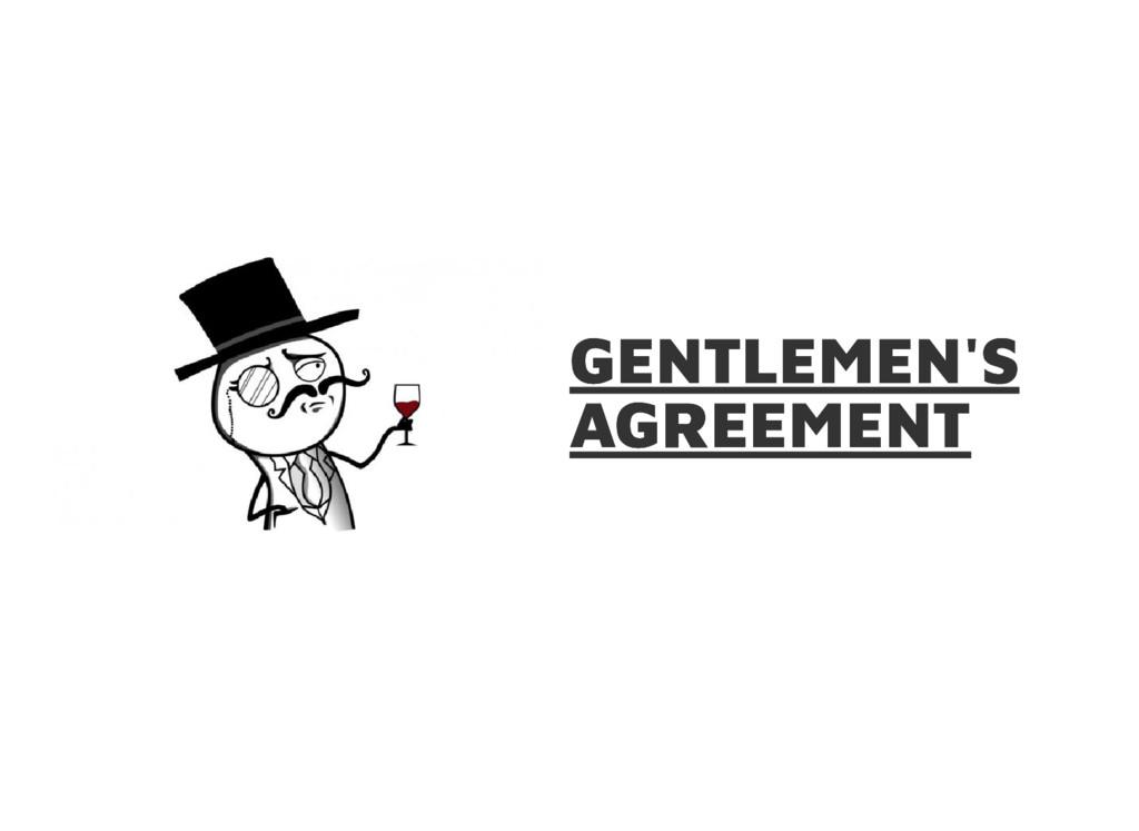 GENTLEMEN'S GENTLEMEN'S AGREEMENT AGREEMENT