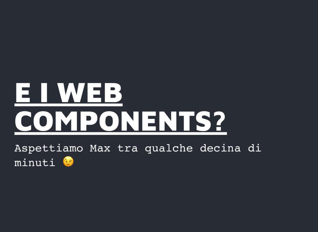 E I WEB E I WEB COMPONENTS? COMPONENTS? Aspetti...