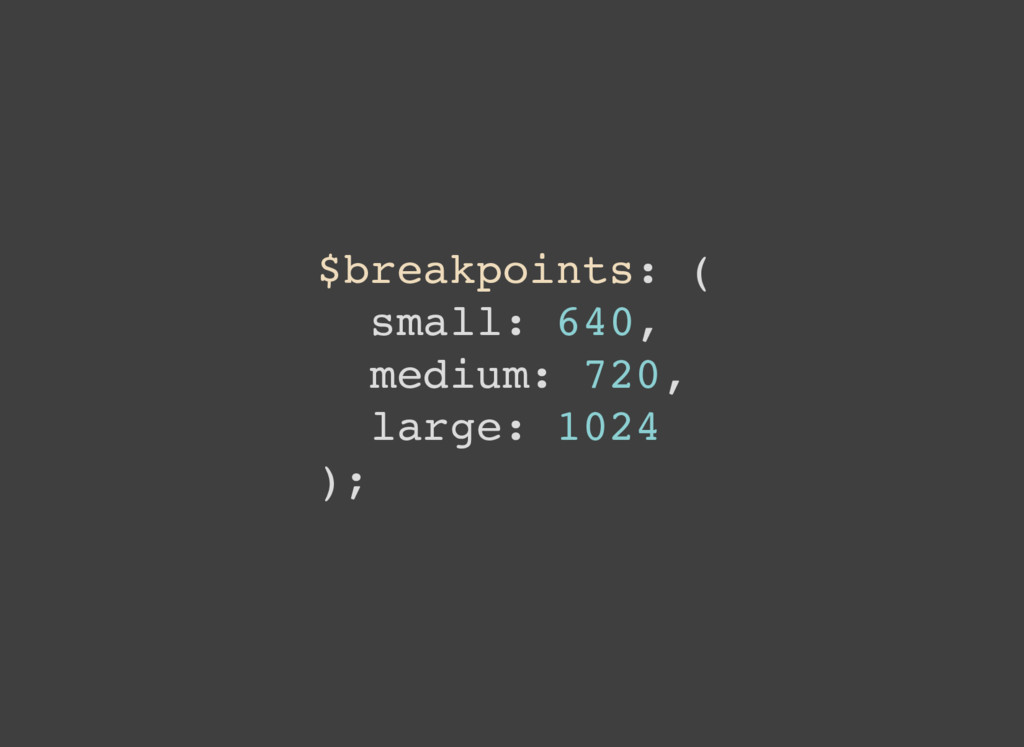 $breakpoints: ( small: 640, medium: 720, large:...