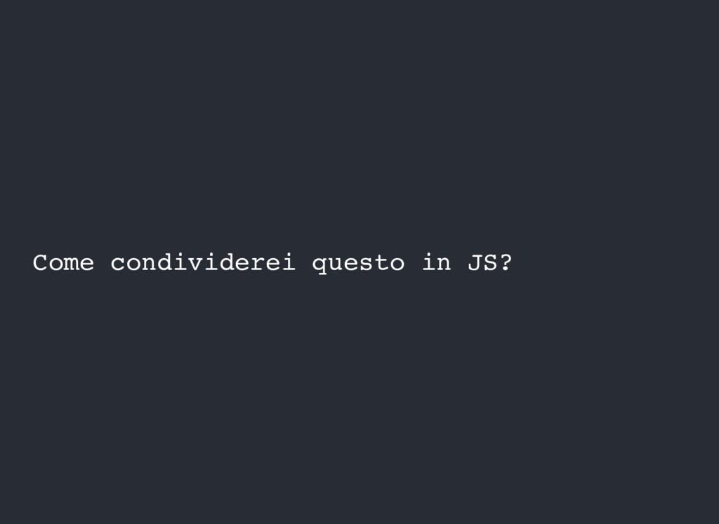 Come condividerei questo in JS?