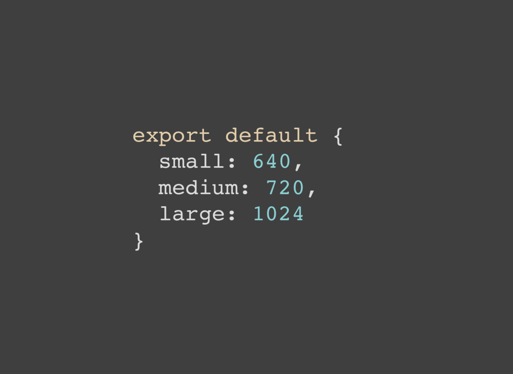 export default { small: 640, medium: 720, large...