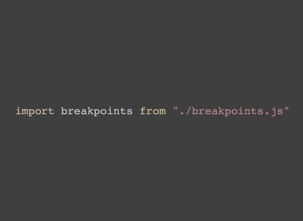 "import breakpoints from ""./breakpoints.js"""