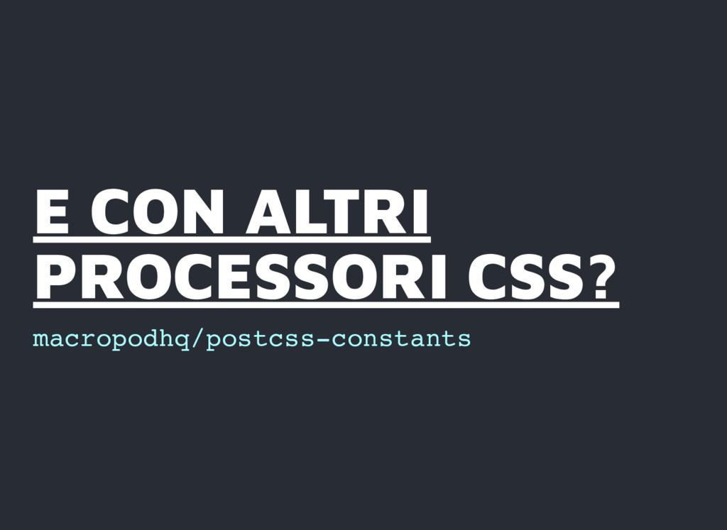 E CON ALTRI E CON ALTRI PROCESSORI CSS? PROCESS...