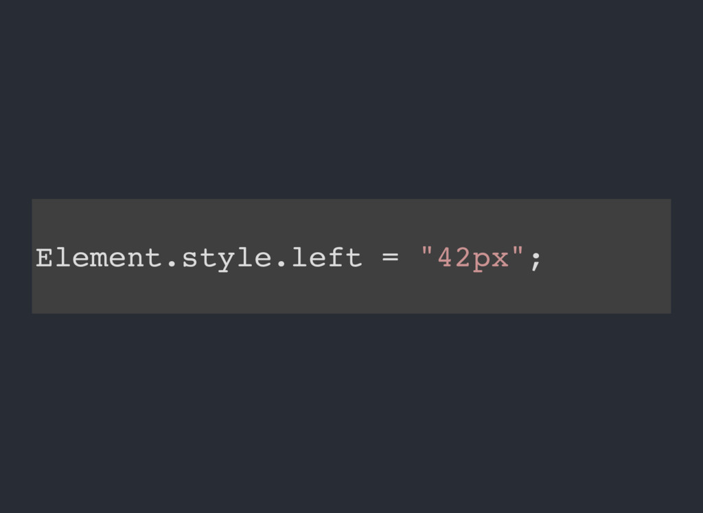 "Element.style.left = ""42px"";"