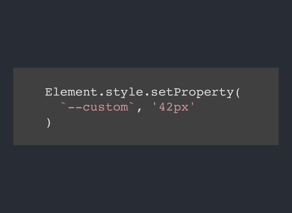 Element.style.setProperty( `--custom`, '42px' )