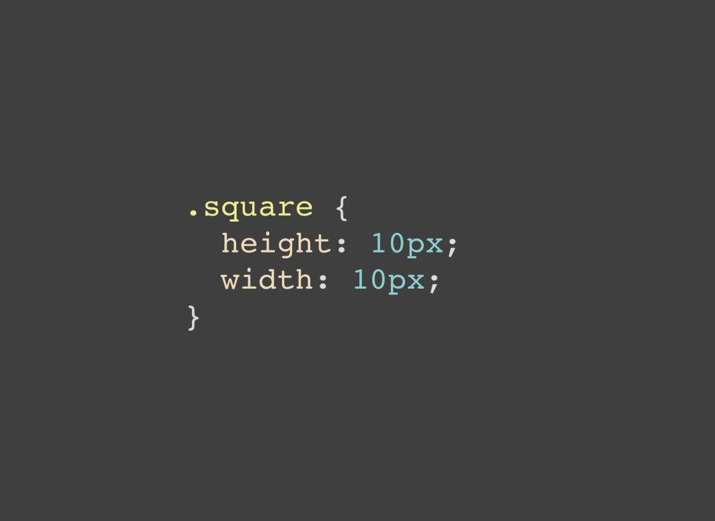 .square { height: 10px; width: 10px; }