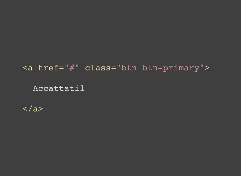 """<a href=""""#"""" class=""""btn btn-primary""""> Accattatil..."""