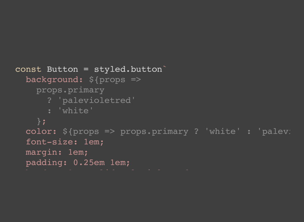 const Button = styled.button` background: ${pro...