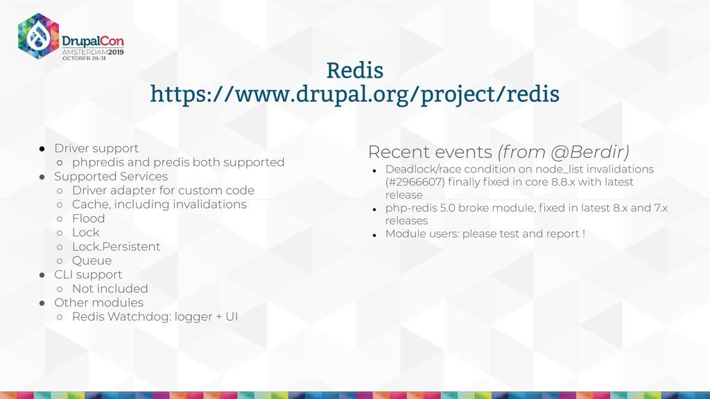 Redis https://www.drupal.org/project/redis ● Dr...