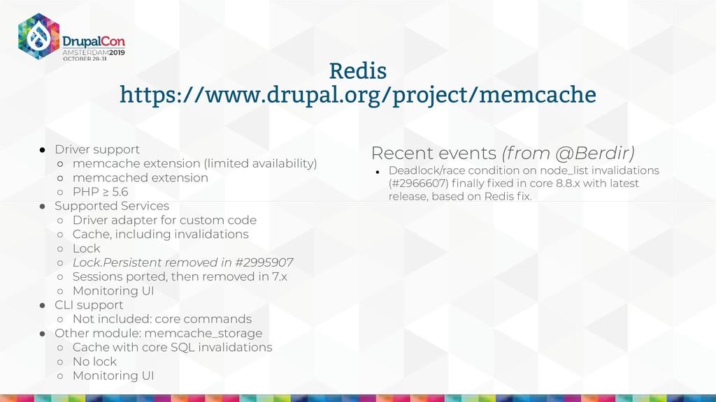 Redis https://www.drupal.org/project/memcache ●...
