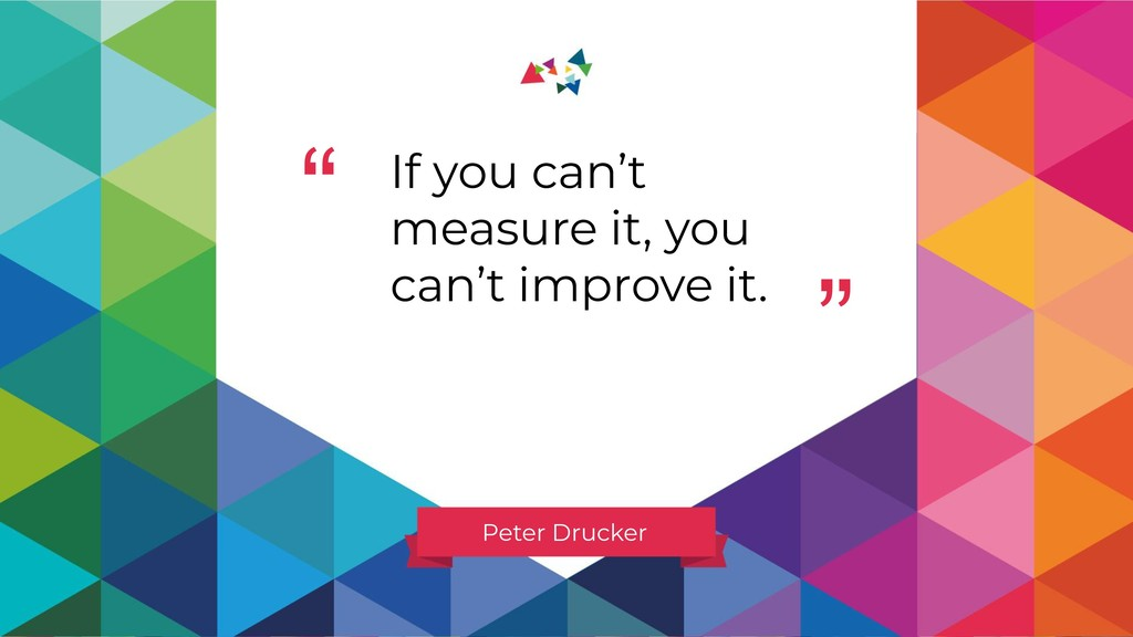 """ "" Peter Drucker If you can't measure it, you ..."