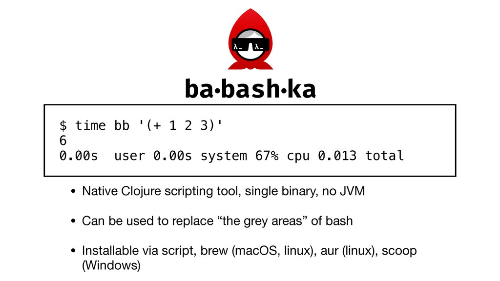 • Native Clojure scripting tool, single binary,...