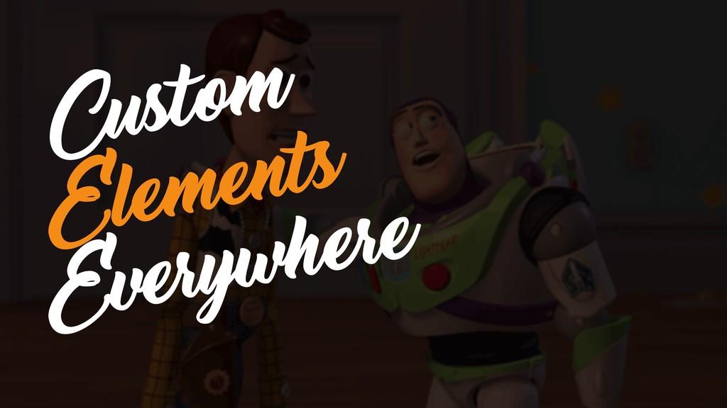 Custom Elements Everywhere