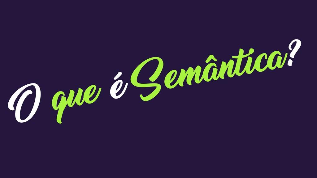 O que é Semântica?