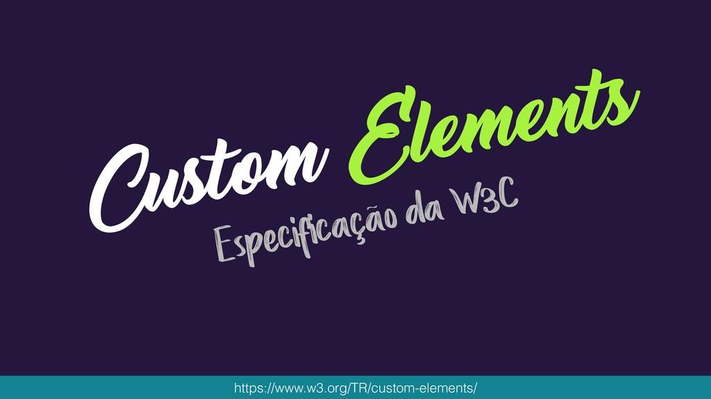 Custom Elements Especificação da W3C https://ww...