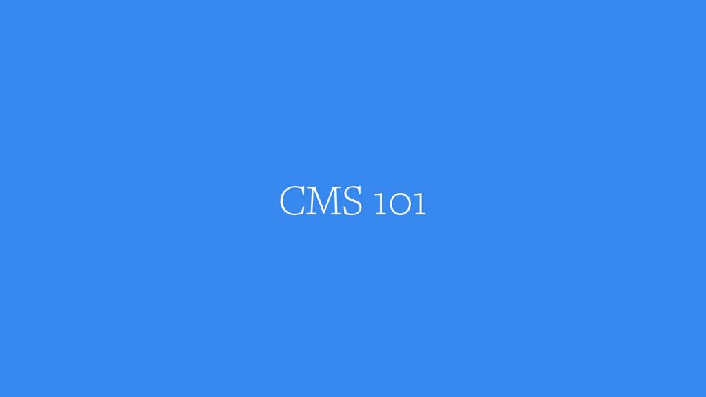 CMS 101