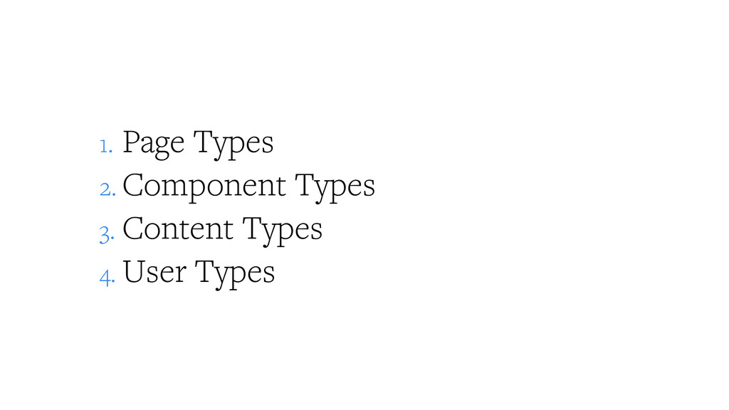 1. Page Types 2. Component Types 3. Content Typ...