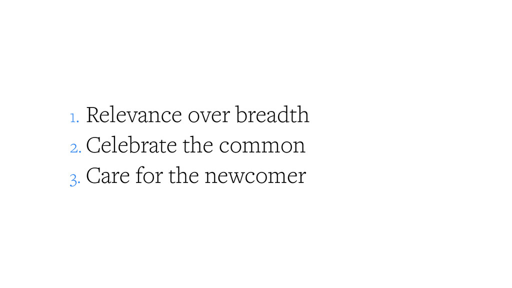 1. Relevance over breadth 2. Celebrate the comm...
