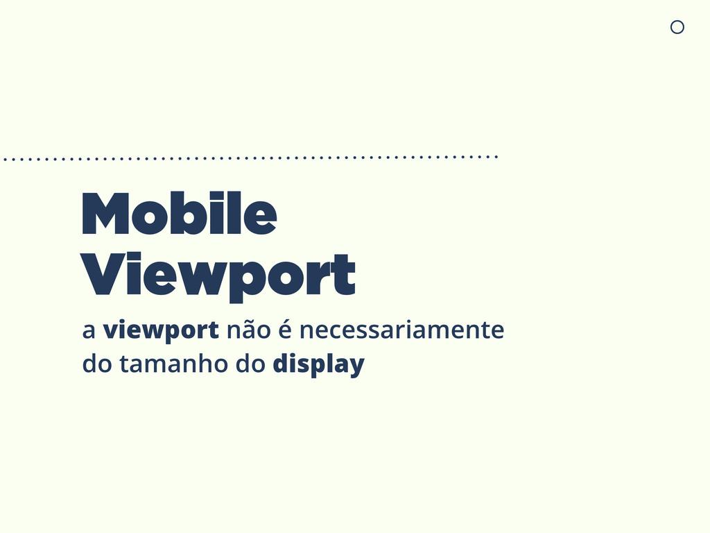 Mobile Viewport a viewport não é necessariament...