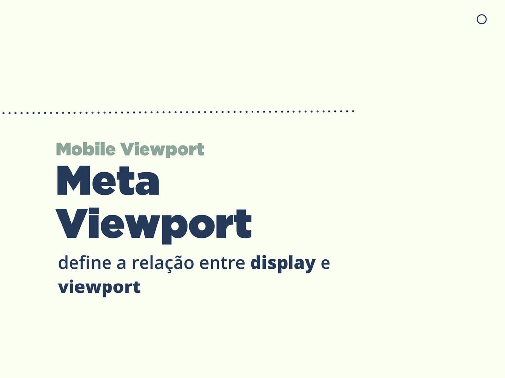 Meta Viewport define a relação entre display e v...