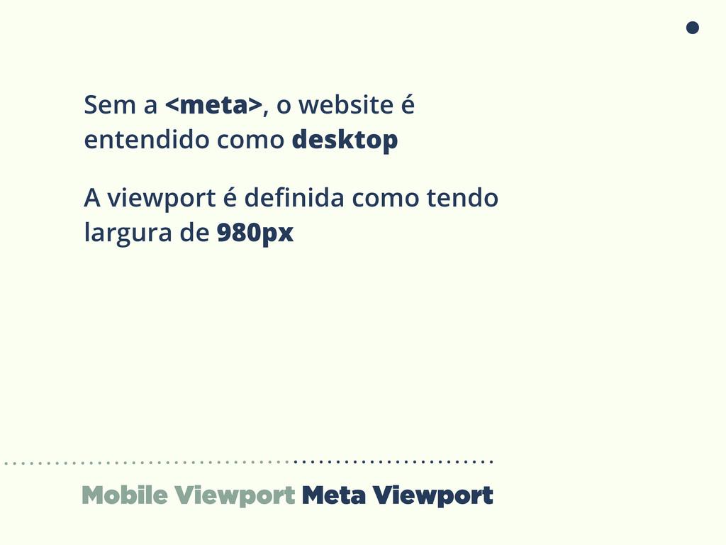 Mobile Viewport Meta Viewport Sem a <meta>, o w...